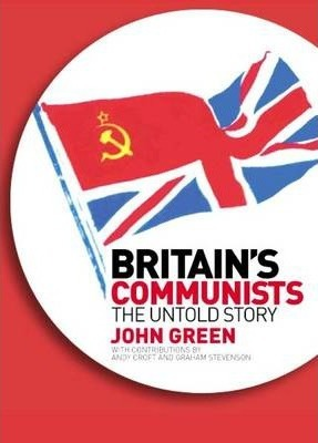 Britain's Communists the Untold Story